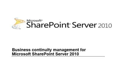 Business continuity management for Microsoft SharePoint Server 2010